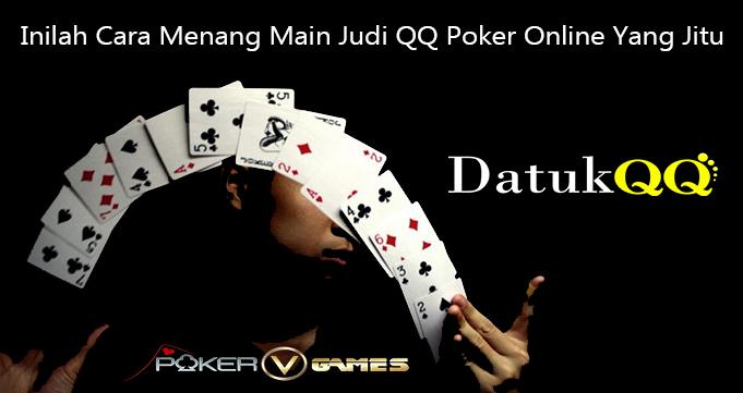 Inilah Cara Menang Main Judi QQ Poker Online Yang Jitu