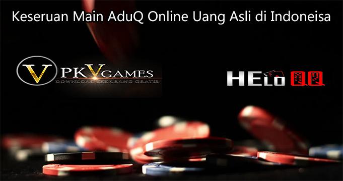 Keseruan Main AduQ Online Uang Asli di Indoneisa