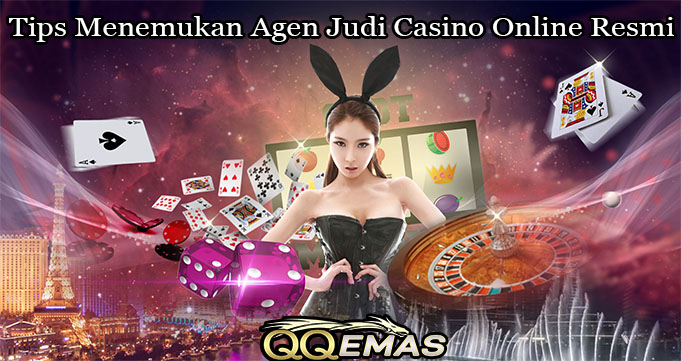 Tips Menemukan Agen Judi Casino Online Resmi