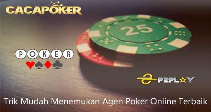 Trik Mudah Menemukan Agen Poker Online Terbaik