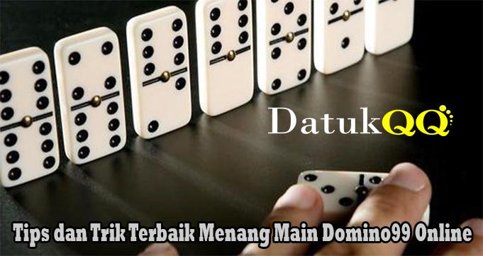 Tips dan Trik Terbaik Menang Main Domino99 Online